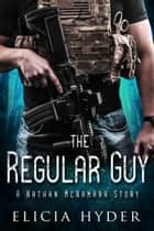 The Regular Guy - A Nathan McNamara Story ebook by Elicia Hyder