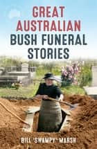Great Australian Bush Funeral Stories ebook by Bill Marsh