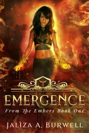 Emergence - From the Embers, #1 ebook by Jaliza A. Burwell