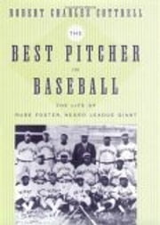 The Best Pitcher in Baseball - The Life of Rube Foster, Negro League Giant ebook by Robert Charles Cottrell