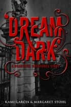 Beautiful Creatures: Dream Dark ebook by Kami Garcia, Margaret Stohl