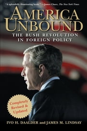 America Unbound - The Bush Revolution in Foreign Policy ebook by Ivo H. Daalder, James M. Lindsay