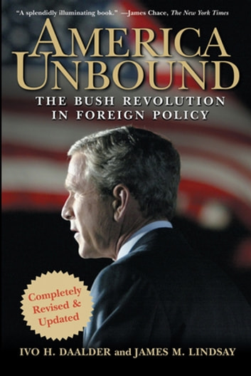 America Unbound - The Bush Revolution in Foreign Policy ebook by Ivo H. Daalder,James M. Lindsay