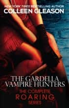 Roaring Gardellas: The Complete Series - Macey Gardella & Max Denton Vampire Hunters ebook by