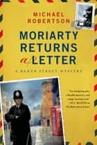 Moriarty Returns a Letter - A Baker Street Mystery ebook by Michael Robertson
