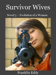 Survivor Wives - Evolution of a Woman, #5 ebook by Franklin Eddy