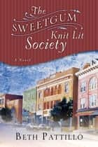 The Sweetgum Knit Lit Society ebook by Beth Pattillo