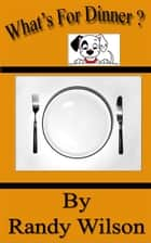 What's for Dinner? ebook by Randy Wilson