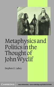 Philosophy and Politics in the Thought of John Wyclif ebook by Lahey, Stephen E.