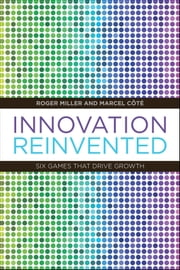 Innovation Reinvented - Six Games that Drive Growth ebook by Roger Miller,Marcel Côte
