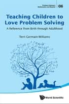 Teaching Children to Love Problem Solving - A Reference from Birth through Adulthood ebook by Terri Germain-Williams