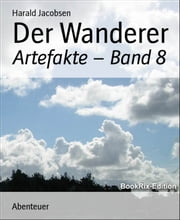 Der Wanderer: Artefakte - Band 8 ebook by Harald Jacobsen