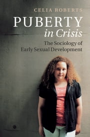 Puberty in Crisis - The Sociology of Early Sexual Development ebook by Celia Roberts