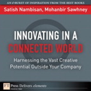 Innovating in a Connected World - Harnessing the Vast Creative Potential Outside Your Company ebook by Satish Nambisan,Mohanbir Sawhney