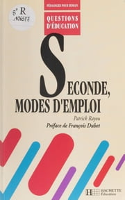 Seconde : modes d'emploi ebook by Patrick Rayou,François Dubet