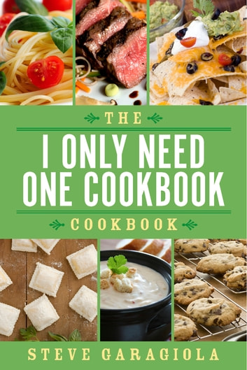 The I Only Need One Cookbook-- Cookbook ebook by Steve Garagiola