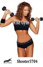 The Gym ebook by Shooter3704