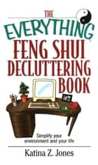 The Everything Feng Shui De-Cluttering Book: Simplify Your Environment and Your Life ebook by Katina Z. Jones