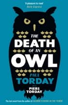 The Death of an Owl - From the author of Salmon Fishing in the Yemen, a witty tale of scandal and subterfuge ebook by Paul Torday, Piers Torday