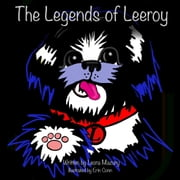 The Legends of Leeroy ebook by written by Leora Mazury, illustrated by Erin Conn