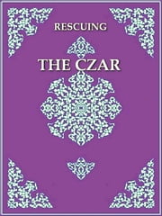 Rescuing the Czar - Two Authentic Daries ebook by James P. Smythe, Editor