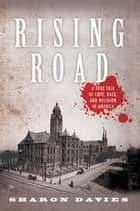 Rising Road - A True Tale of Love, Race, and Religion in America ebook by Sharon Davies