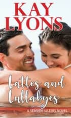 Lattes and Lullabyes ebook by Kay Lyons