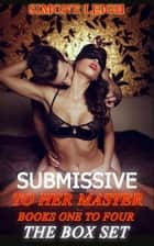 Submissive to Her Master - The Box Set - Submissive to Her Master, #5 ebook by Simone Leigh