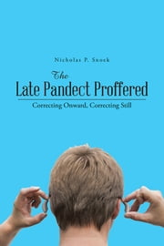 The Late Pandect Proffered - Correcting Onward, Correcting Still ebook by Nicholas P. Snoek