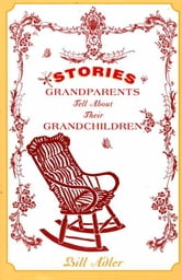 Stories Grandparents Tell About Their Grandchildren ebook by Bill Adler
