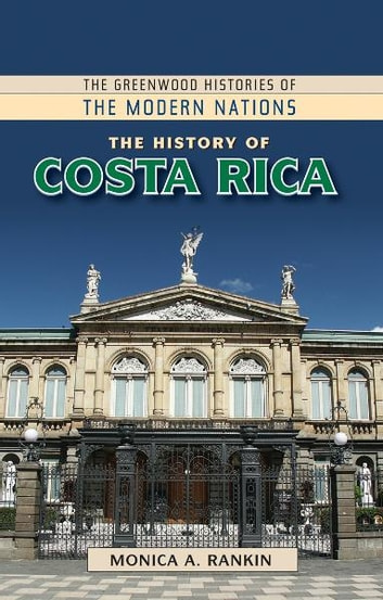 The History of Costa Rica ebook by Monica A. Rankin