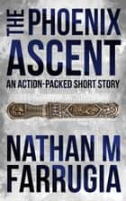 The Phoenix Ascent Ebook di Nathan M Farrugia