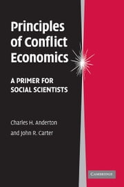 Principles of Conflict Economics - A Primer for Social Scientists ebook by Charles H. Anderton,John R. Carter