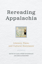 Rereading Appalachia: Literacy, Place, and Cultural Resistance ebook by Webb-Sunderhaus, Sara