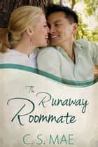 The Runaway Roommate ebook by C.S. Mae