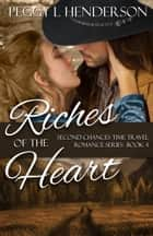 Riches of the Heart - Second Chances Time Travel Romance Series, #4 ebook by Peggy L Henderson