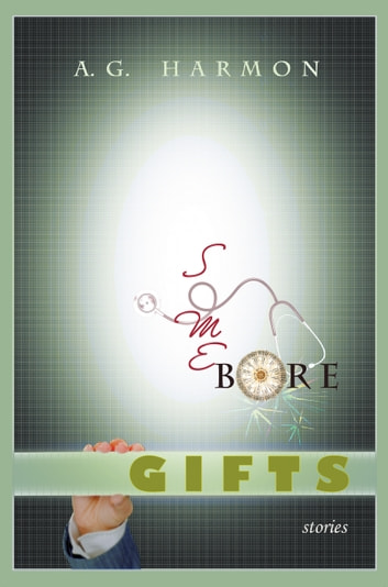 Some Bore Gifts - Stories ebook by A.G. Harmon
