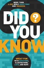 Did You Know? - More Than 6,000 Bible Questions and Answers ebook by Thomas Nelson