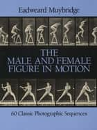 The Male and Female Figure in Motion ebook by Eadweard Muybridge