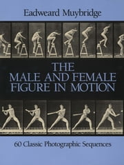 The Male and Female Figure in Motion - 60 Classic Photographic Sequences ebook by Eadweard Muybridge