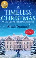 A Timeless Christmas - An Enchanting Time Travel Romance ebook by Alexis Stanton