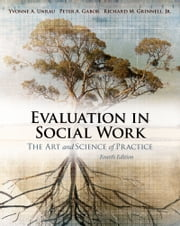 Evaluation in Social Work - The Art and Science of Practice ebook by Yvonne A. Unrau, Peter A. Gabor, Richard M. Grinnell,...