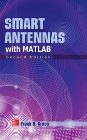 Smart Antennas with MATLAB, Second Edition - Principles and Applications in Wireless Communication ebook by Frank Gross