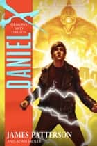 Daniel X: Demons and Druids ebook by James Patterson, Adam Sadler