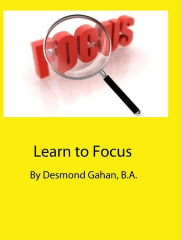 Learn to Focus ebook by Desmond Gahan