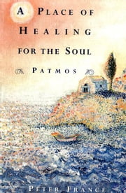A Place of Healing for the Soul - Patmos ebook by Peter France