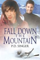 Fall Down the Mountain ebook by P.D. Singer