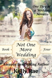 Not One More Wedding - Novella Book Four ebook by Kelly Rae