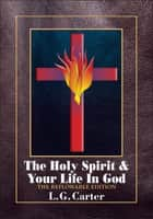 The Holy Spirit & Your life In God: The Reflowable Edition ebook by L.G. Carter