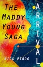 Arrival: The Maddy Young Saga ebook by Nick Pirog
